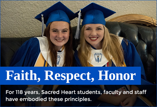 Faith, Respect, Honor - For 118 years, Sacred Heart students, faculty and staff have embodied these principles